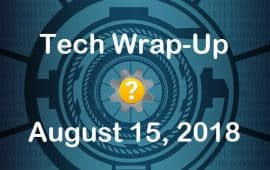 Tech Wrap-Up 8-15-2018