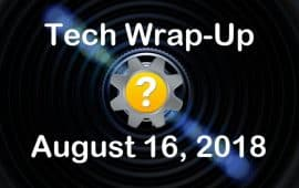 Tech Wrap-Up 8-16-2018