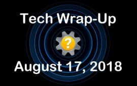 Tech Wrap-Up 8-17-2018