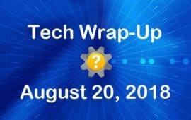 Tech Wrap-Up 8-20-2018