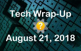 Tech Wrap-Up 8-21-2018