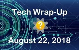 Tech Wrap-Up 8-22-2018
