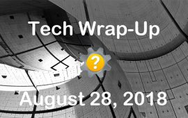 Tech Wrap-Up 8-28-2018