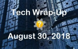 Tech Wrap-Up 8-30-2018