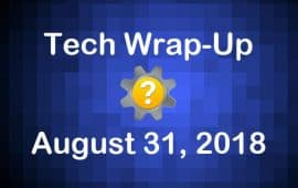 Tech Wrap-Up 8-31-2018