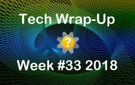 Tech Wrap-Up Week 33 2018