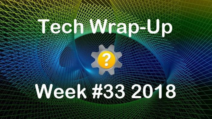 Tech Wrap-Up Week 33 2018