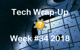 Tech Wrap-Up Week 34 2018
