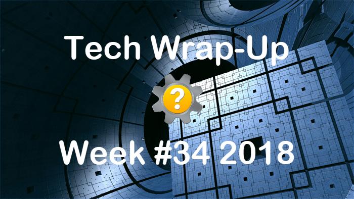 Tech Wrap-Up Week 34 2018