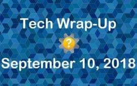 Tech Wrap-Up 9-10-2018