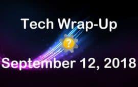 Tech Wrap-Up 9-12-2018