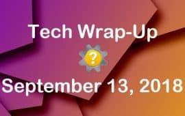Tech Wrap-Up 9-13-2018