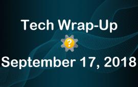 Tech Wrap-Up 9-17-2018
