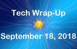 Tech Wrap-Up 9-18-2018