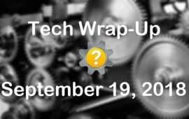 Tech Wrap-Up 9-19-2018