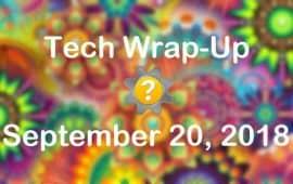 Tech Wrap-Up 9-20-2018