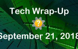 Tech Wrap-Up 9-21-2018