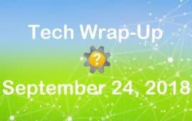 Tech Wrap-Up 9-24-2018