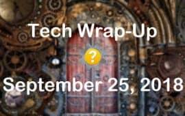 Tech Wrap-Up 9-25-2018