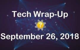 Tech Wrap-Up 9-26-2018