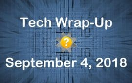 Tech Wrap-Up 9-4-2018