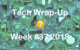 Tech Wrap-Up Week 37 2018