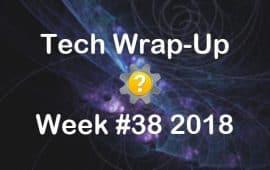 Tech Wrap-Up Week 38 2018