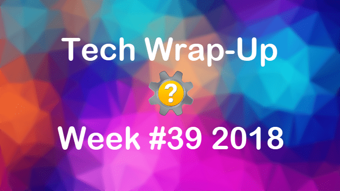 Tech Wrap-Up Week 39 2018