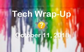 Tech Wrap-Up 10-11-2018