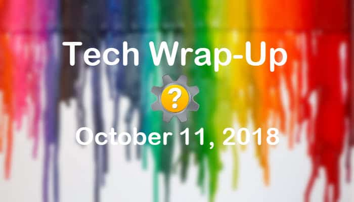 Tech Wrap-Up 10-11-2018