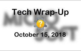Tech Wrap-Up 10-15-2018