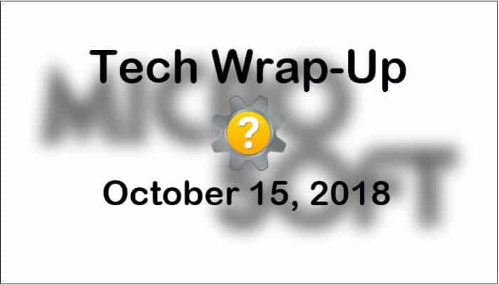 Tech Wrap-Up 10-15-2018