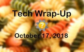 Tech Wrap-Up 10-17-2018