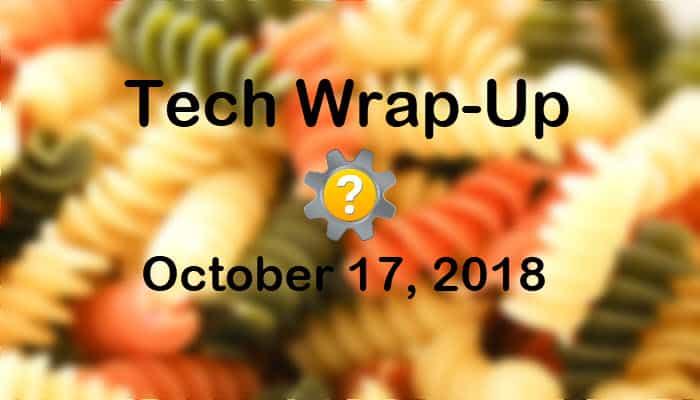 Tech Wrap-Up 10-17-2018