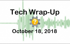 Tech Wrap-Up 10-18-2018