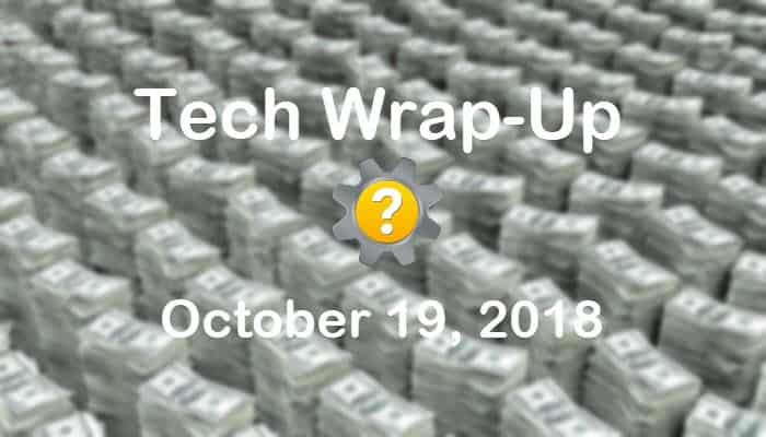 Tech Wrap-Up 10-19-2018