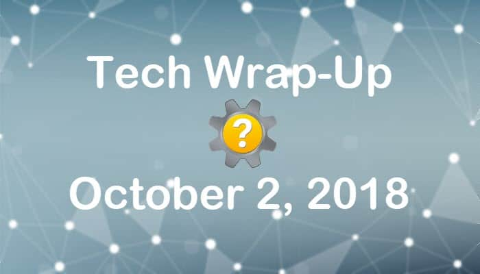 Tech Wrap-Up 10-2-2018
