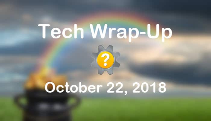 Tech Wrap-Up 10-22-2018