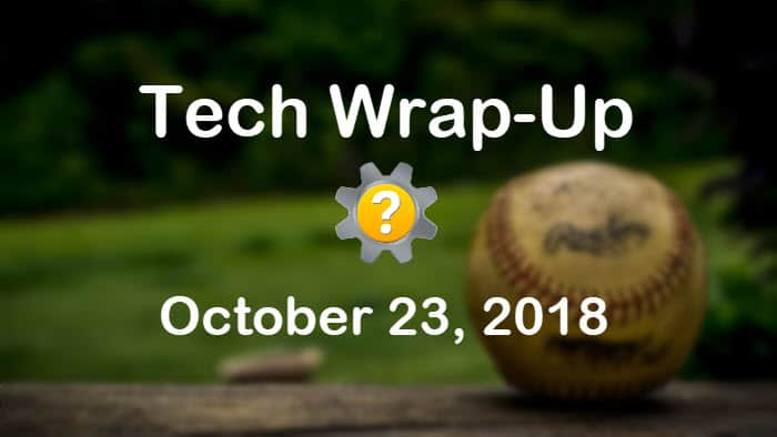 Tech Wrap-Up 10-23-2018