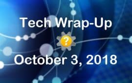 Tech Wrap-Up 10-3-2018