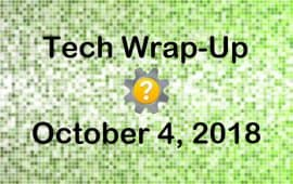 Tech Wrap-Up 10-4-2018