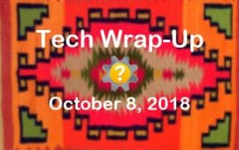 Tech Wrap-Up 10-8-2018