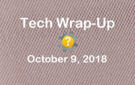 Tech Wrap-Up 10-9-2018