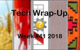 Tech Wrap-Up Week 41 2018