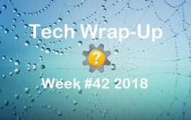 Tech Wrap-Up Week 42 2018