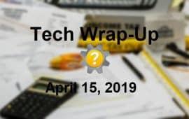 Tech Wrap-Up 4-15-2019