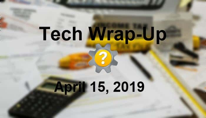 Tech Wrap-Up 4-15-2019