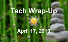 Tech Wrap-Up 4-17-2019