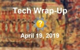 Tech Wrap-Up 4-19-2019
