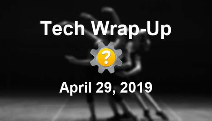 Tech Wrap-Up 4-29-2019